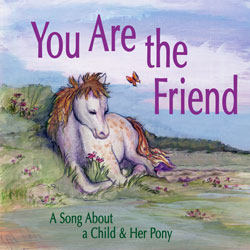 You Are the Friend: A Song About a Child & Her Pony
