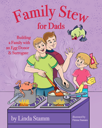 Family Stew for Dads: Building a Family with an Egg Donor & Surrogate
